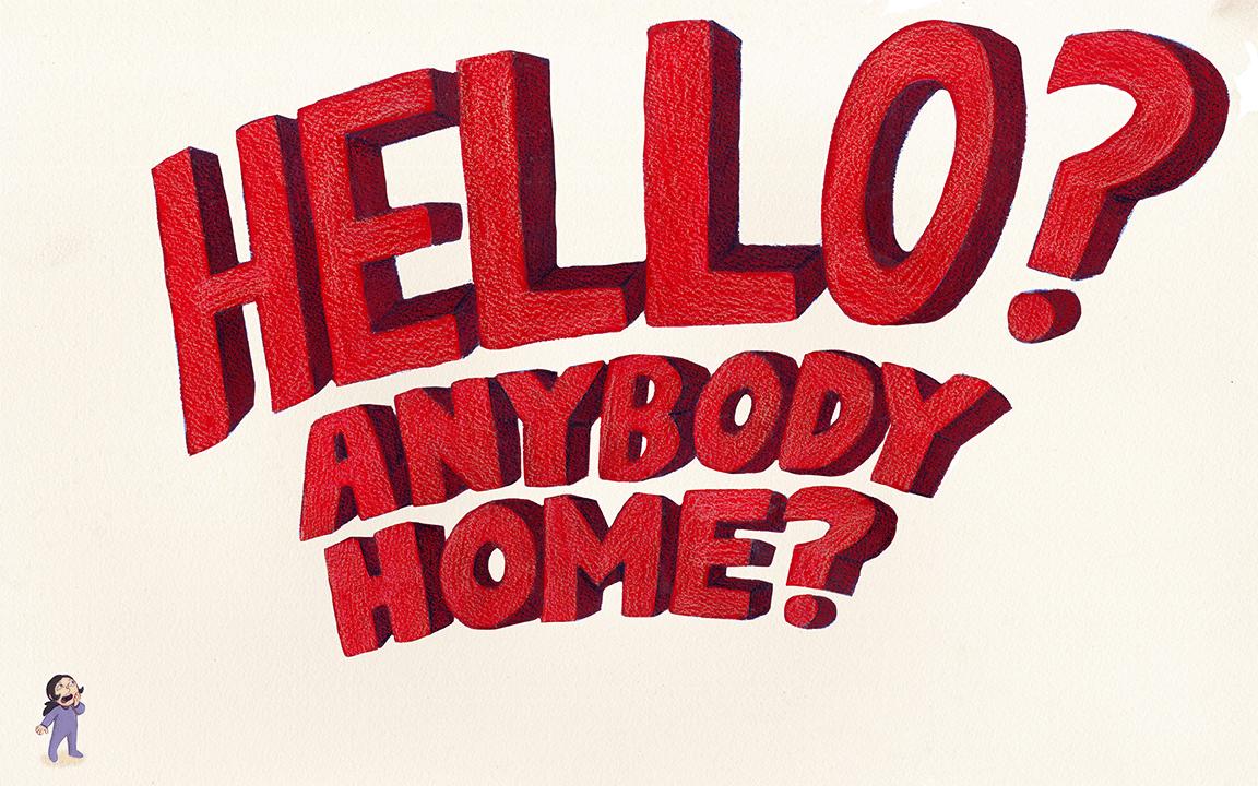 Hello? Anybody Home?