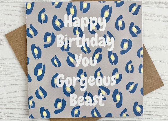 Greeting Card - Happy Birthday You Gorgeous Beast