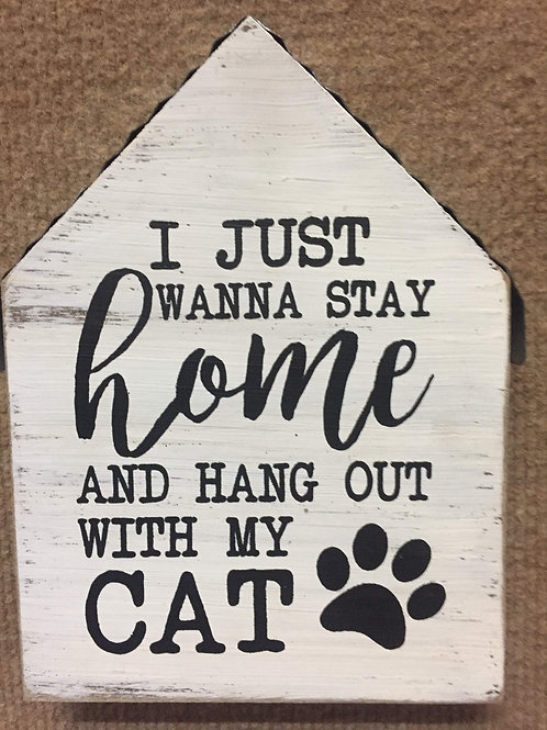 """""""I just wanna stay home and hang with my Cat"""" shelf sitter sign"""
