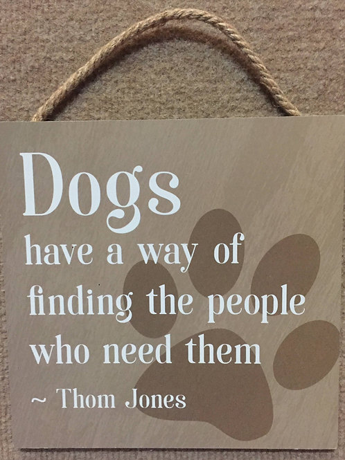 """""""Dogs have a way"""" hanging sign"""