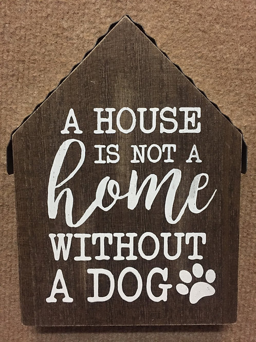 """A House is not a home without a Dog"" wooden shelf sitter"
