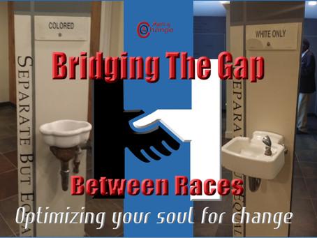 Bridging the Gap Between Races (Part 1)