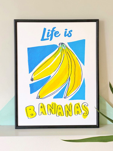 Life is Banans Print