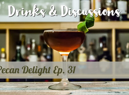 Drinks & Discussions: Pecan Delight Ep. 31