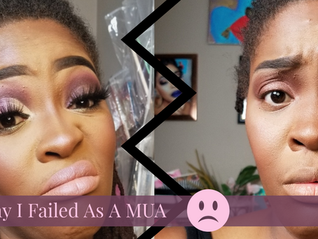 Why I Failed At Being A MUA