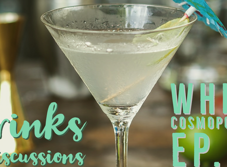 Drinks & Discussions: White Cosmopolitan