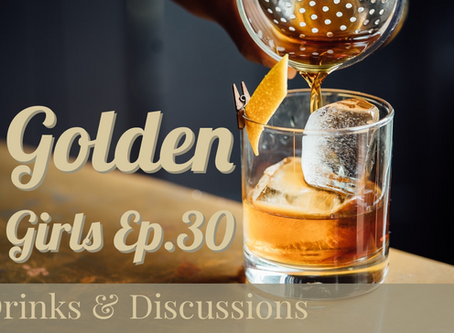 Drinks & Discussions: Golden Girls Ep. 30