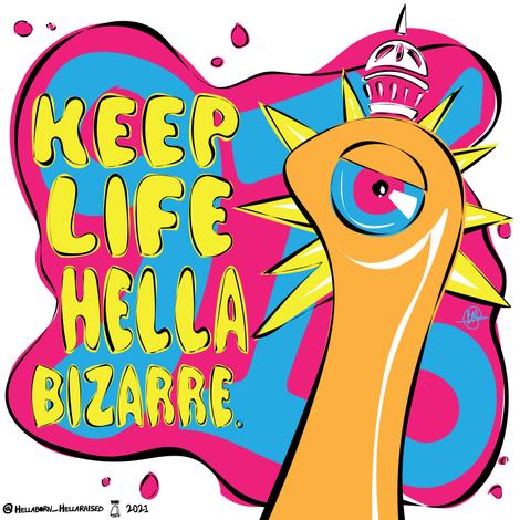 KEEP LIFE HELLA BIZARRE