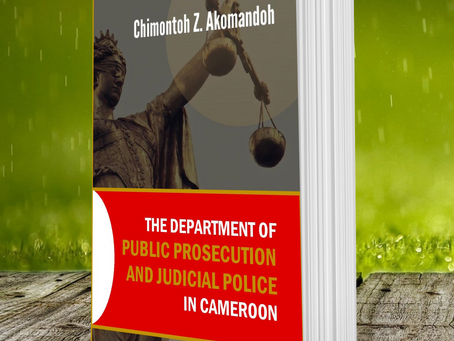 The Department of Public Prosecution and Judicial Police in Cameroon by Chimontoh Z. Akomandoh