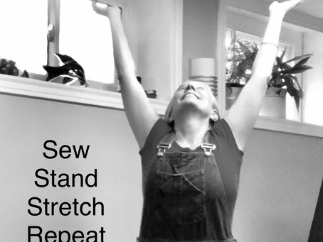 Sew, Stand, Stretch, Repeat