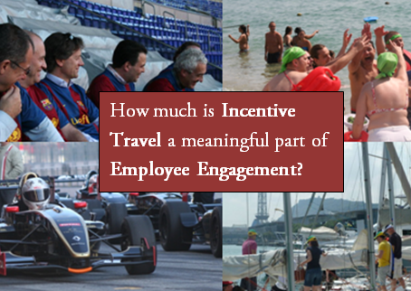How much Is Incentive Travel a meaningful part of Employee Engagement?