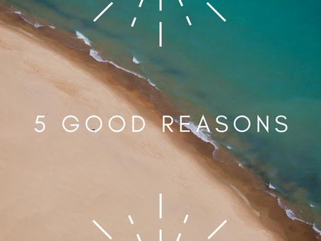5 good reasons...