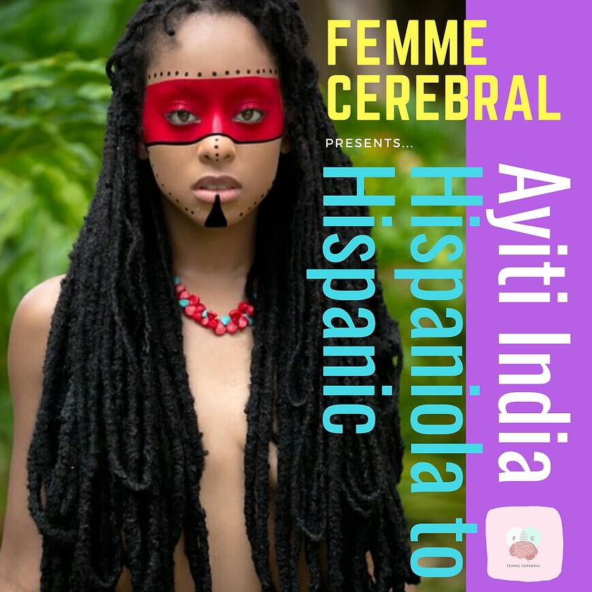 Femme Cerebral Presents... Hispaniola to Hispanic