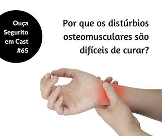 #65 - Por que os distúrbios osteomusculares são difíceis de curar?