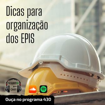 #430 - Dicas para organização dos EPIS (Segurito em Cast)