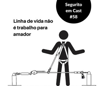 #58 - Linha de vida não é trabalho para amador