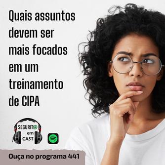 # 441 - Quais assuntos devem ser mais focados em um treinamento de CIPA