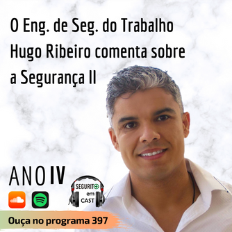 #397- O Eng. de Seg. do Trabalho Hugo Ribeiro comenta sobre Segurança II