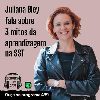 # 439 - Juliana Bley fala sobre 3 mitos da aprendizagem na SST