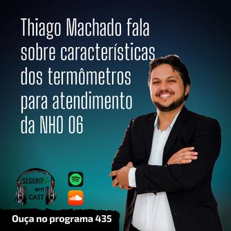 # 435 - Thiago Machado fala sobre as características dos termômetros para atendimento da NHO 06.