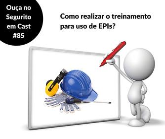 #85- Como realizar o treinamento de EPIs?