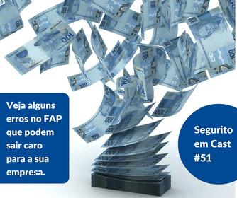 #51 - Erros no FAP que podem sair caro para a sua empresa