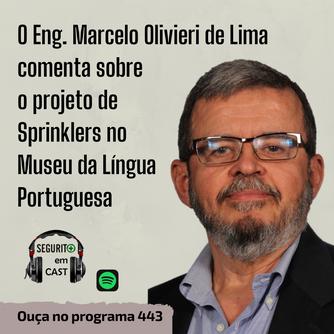 # 443 - O Eng. Marcelo Olivieri de Lima comenta sobre o projeto de aspersores no Museu da Língua Por