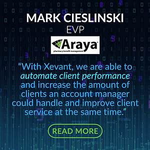 "TESTIMONIAL - Araya PBM: ""With Xevant, we are able to automate client performance and increase the amount of clients an account manager could handle and improve client service at the same time."""