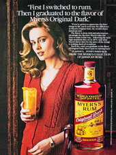 """""""FIRST I SWITCHED TO RUM. THEN I GRADUATED TO THE FLAVOR OF MYERS'S ORIGINAL DARK."""""""