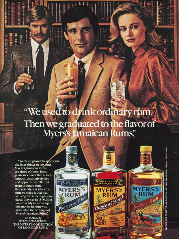 """""""WE USED TO DRINK ORDINARY RUM. THEN WE GRADUATED THE FLAVOR OF MYERS'S JAMAICAN RUMS."""""""