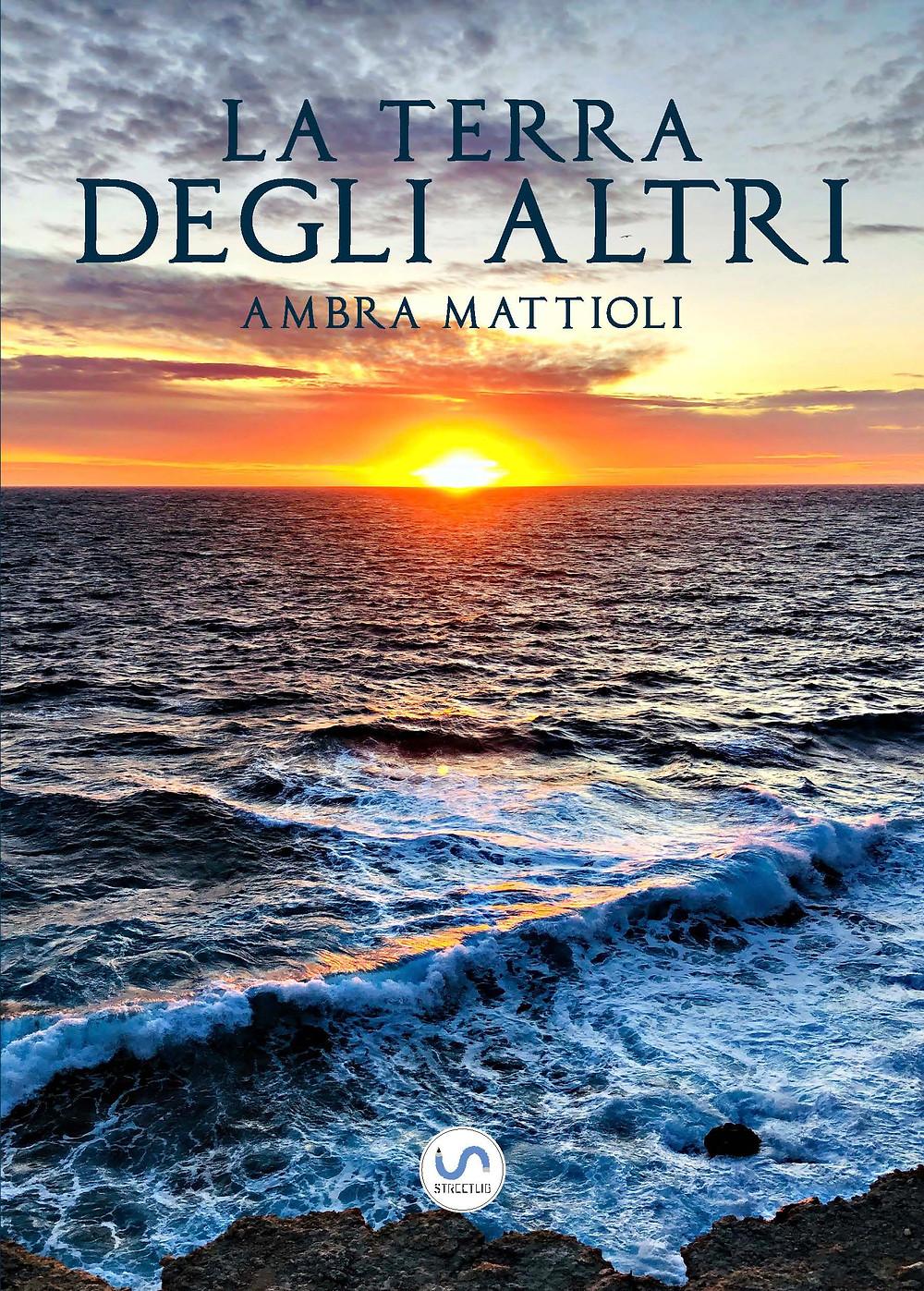 La Terra degli Altri | Romanzo di Ambra Mattioli | Novel by Ambra Mattioli