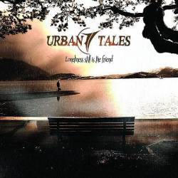 Urban Tales - Loneliness still is the friend