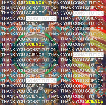 Thank You Science Thank You Constitution