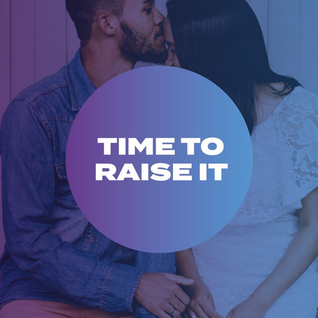 Time To Raise It - Eradicating shame from conversations around sex.