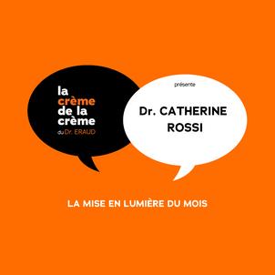 la crème de la crème du Dr. ERAUD présente Dr. CATHERINE ROSSI