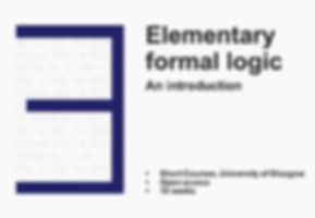 Elementary formal logic: An introduction, Short Courses, University of Glasgow