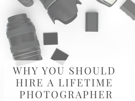 Why You Should Hire a Lifetime Photographer