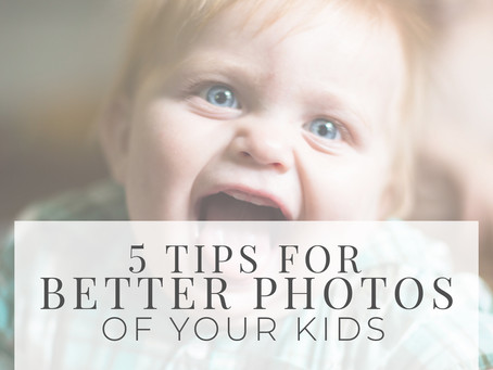 5 Tips For Better Photos of Your Kids