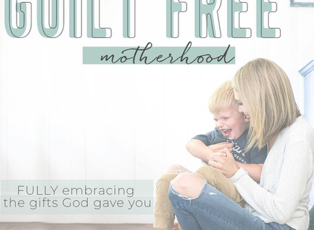 Guilt Free Motherhood