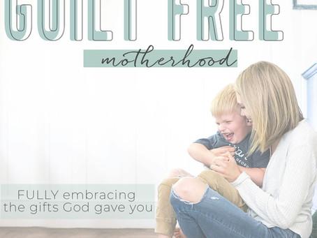 Guilt Free Motherhood