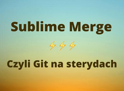 Sublime Merge - czytelna praca w Git'cie