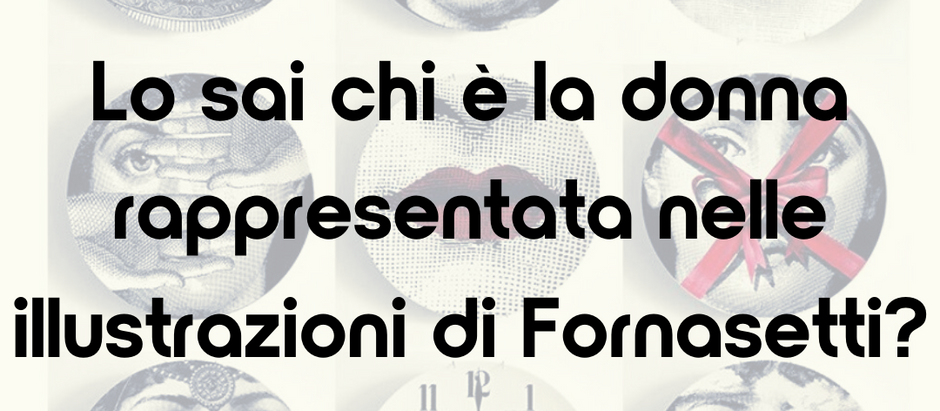 Lo sai chi è la donna rappresentata nelle illustrazioni di Fornasetti?