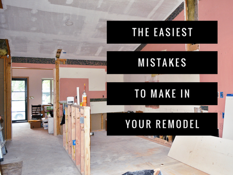 The Easiest Mistakes to Make During Your Remodel