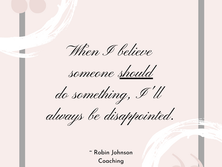 """When I Believe Someone """"Should"""" Do Something, I'll Always Be Disappointed"""