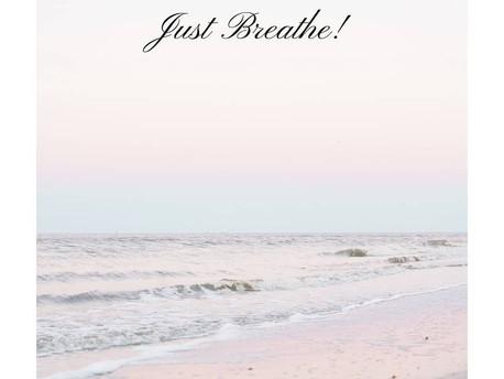 Just breathe! Deep breath in... Deep breath out!
