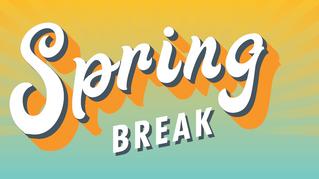 Spring Break Hours!