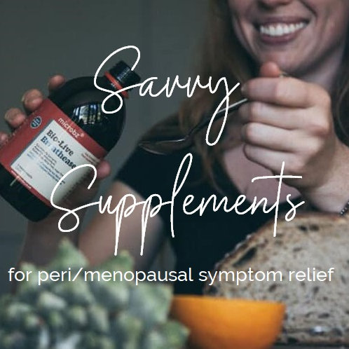 Savvy Supplements for  Peri/ Menopause Symptom Relief