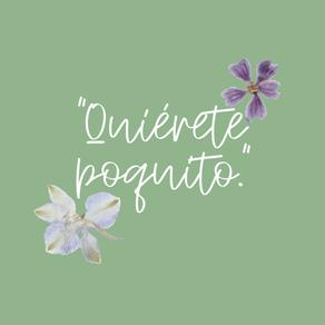 """""""Quiérete poquito."""""""