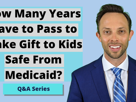 How Many Years Have to Pass to Make Gift to Kids Safe From Medicaid?