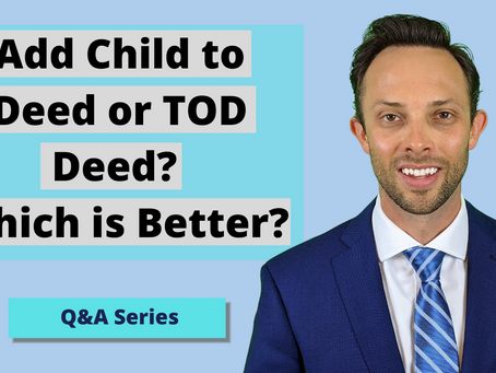 Add Child to Deed or TOD Deed? Which is Better?